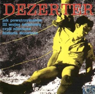 """DEZERTER """"Jak powstrzymałem III wojnę światową, czyli nieznana historia Dezertera"""""""