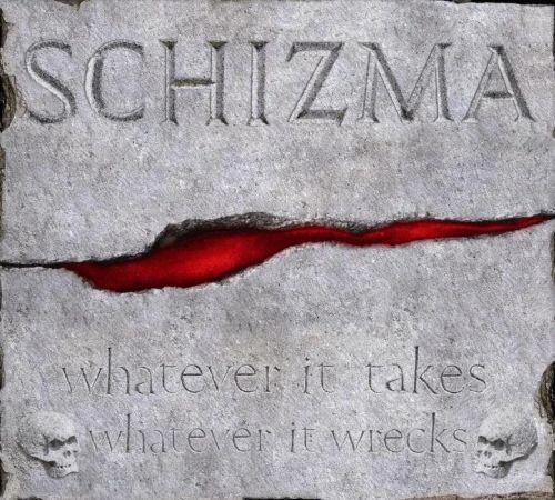 "SCHIZMA """"Whatever It Takes Whatever It Wrecks"""