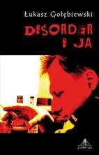 """""""DISORDER I JA"""" Łukasz Gołębiowski"""