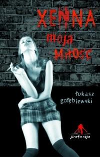 """"""" XENNA MOJA MIŁOŚC"""" Łukasz Gołębiewski"""