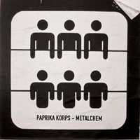 """PAPRIKA KORPS """"Metalchem"""""""
