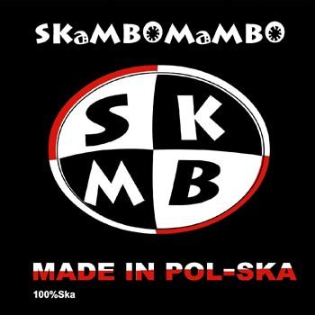 """SKAMBOMAMBO """"Made in pol-ska"""""""