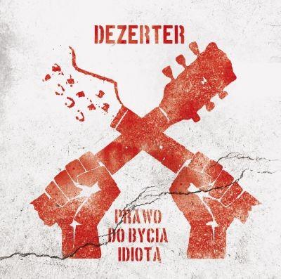 """DEZERTER """"Prawo do bycia idiotą"""""""