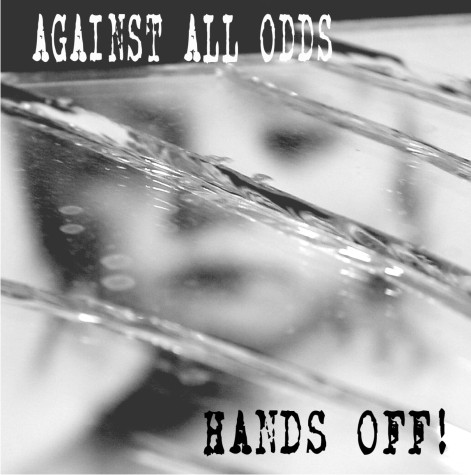 """AGAINST ALL ODDS """"Hands off!"""""""