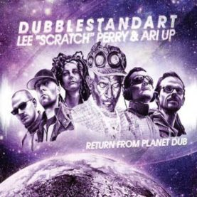 "DUBBLESTANDARD / LEE ""SCRATCH"" PERRY & ARI UP ""Return From Planet Dub"""