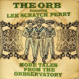 """THE ORB feat. LEE SCRATCH PERRY """"More Tales From The Orbservatory"""""""
