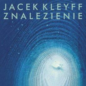 """JACEK KLEYFF """"Znalezienie"""""""