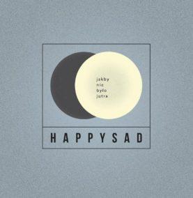 """HAPPYSAD """"Jakby nie było jutra"""""""