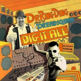 """DR RING DING meets DREADSQUAD """"Dig it all"""""""