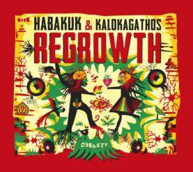 "HABAKUK & KALOKAGATHOS "" Regrowth"""