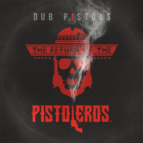"DUB PISTOLS ""Return Of The Pistoleros"""