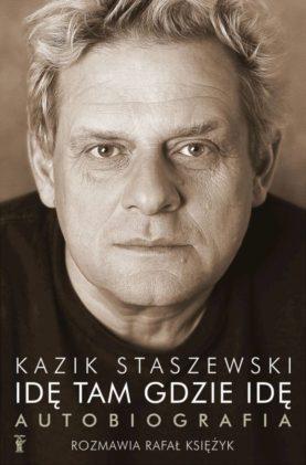 """""""Idę tam gdzie idę. Autobiografia"""" Staszewski Kazik, Księżyk Rafał"""