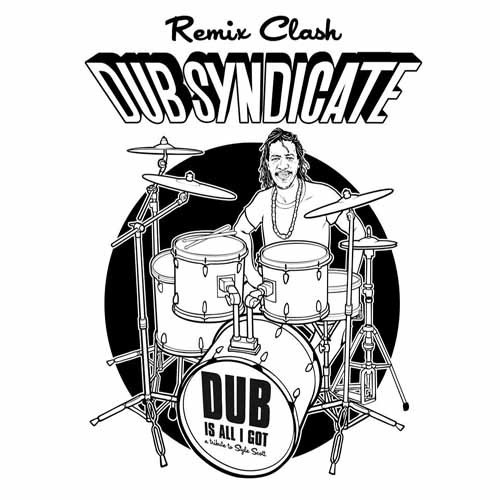 "DUB SYNDICATE ""Dub Is All I Got (Remix Clash)"""