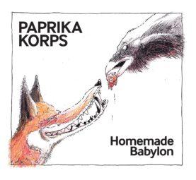 """PAPRIKA KORPS """"Homemade Babylon"""""""