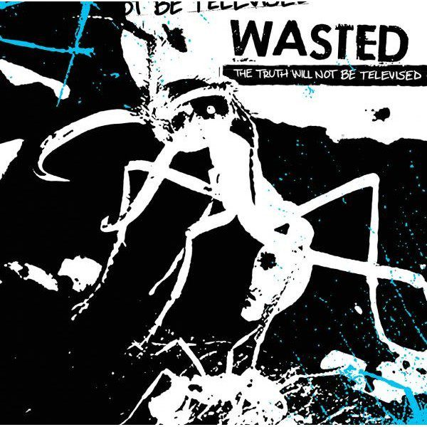 """WASTED """"The truth will not be televised"""""""