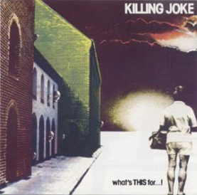 "KILLING JOKE ""What's This for...!"""