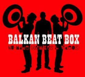 "BALKAN BEAT BOX ""NU MADE REMIXES AND LIVES"""