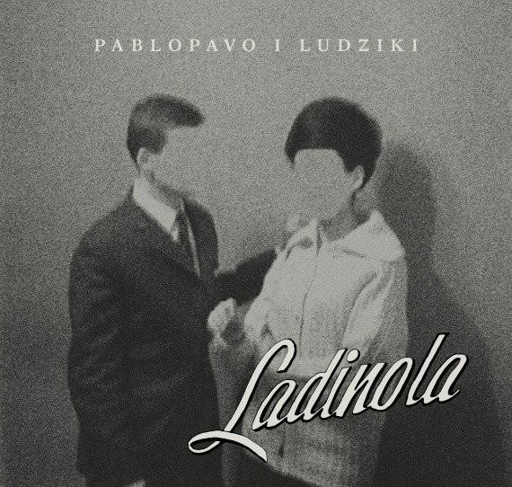 """PABLOPAVO I LUDZIKI """"Ladinola"""""""