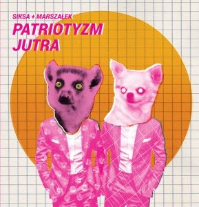 "SIKSA/MARSZAŁEK PIZDUDSKI ""Patriotyzm jutra"""