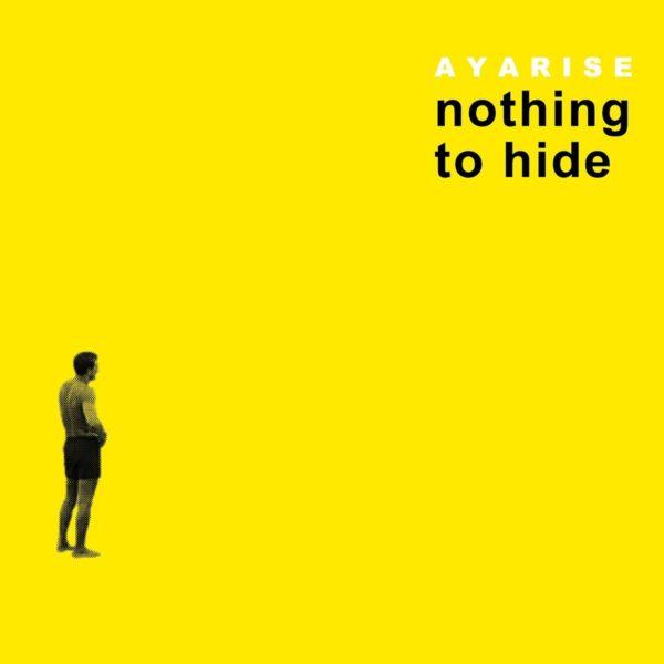 """AYARISE """"Nothing To Hide"""""""