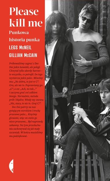 Please kill me Punkowa historia punka Legs McNeil, Gillian McCain