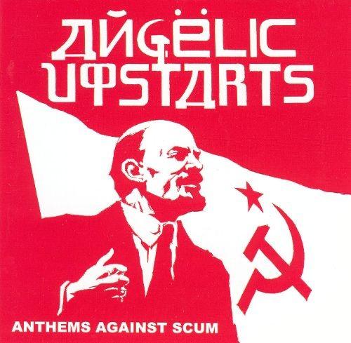 "ANGELIC UPSTARTS ""Athems against scum"""