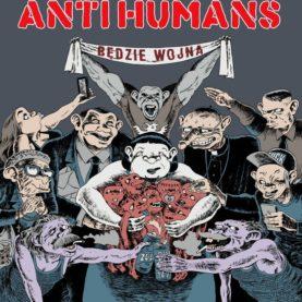 """ANTI HUMANS """"Bedzie wojna"""""""