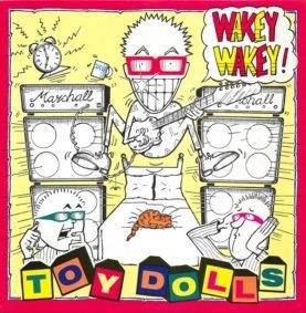 """TOY DOLLS """"Wakey Wakey!"""""""