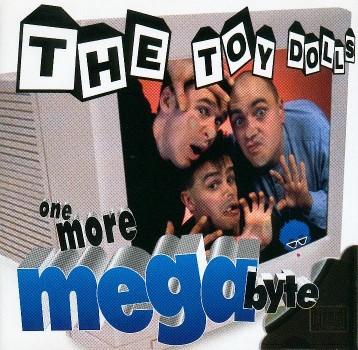 "TOY DOLLS ""One More Megabyte"""